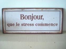 """Plaque humoristique rétro """"... que le stress commence"""""""
